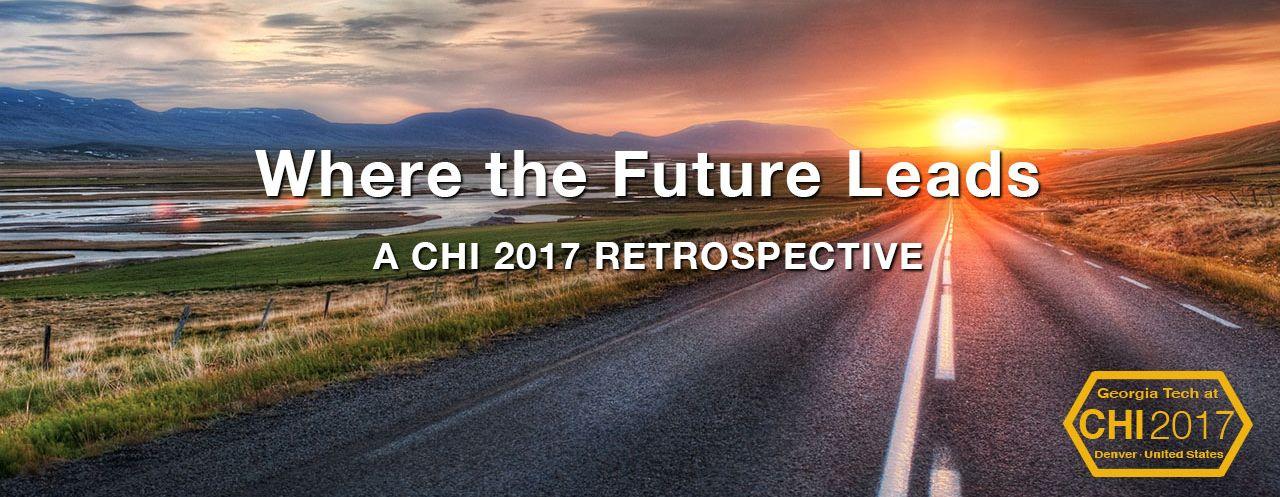 CHI 2017 Retrospective